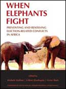Cover: When Elephants Fight: Preventing and Resolving Election-Related Conflicts in Africa